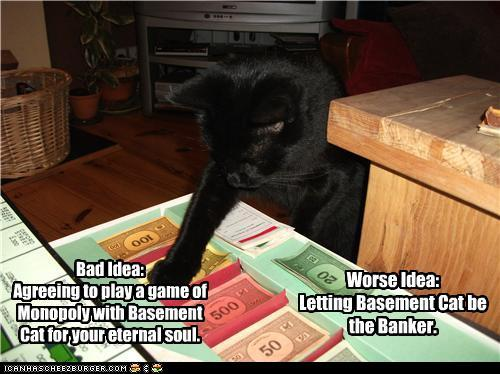 funny pictures-Bad Idea: Agreeing to play a game of Monopoly with Basement Cat for your eternal soul.